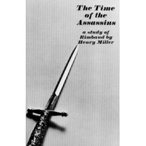 The Time of the Assassins: A Study of Rimbaud by Henry Miller, 9780811201155