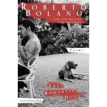 The Romantic Dogs: Poems by Roberto Bolano, 9780811218016