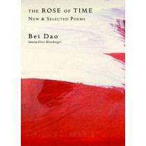 The Rose of Time: New and Selected Poems by Bei Dao, 9780811218481