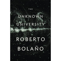 The Unknown University by Roberto Bolano, 9780811219280