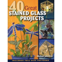 40 Great Stained Glass Projects by Michael Johnston, 9780811705905