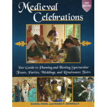 Medieval Celebrations: Your Guide to Planning & Hosting Spectacular Feasts, Parties, Weddings & Renaissance Fairs by Daniel Diehl, 9780811707619