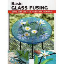 Basic Glass Fusing: All the Skills and Tools You Need to Get Started by Lynn Haunstein, 9780811709880