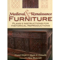 Medieval & Renaissance Furniture: Plans & Instructions for Historical Reproductions by Daniel Diehl, 9780811710237