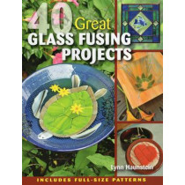 40 Great Glass Fusing Projects by Lynn Haunstein, 9780811712347