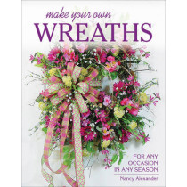 Make Your Own Wreaths: For Any Occasion in Any Season by Nancy Alexander, 9780811716192