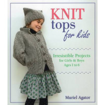 Knit Tops for Kids: Irresistible Projects for Girls and Boys Ages 1 to 6 by Muriel Agator, 9780811716642