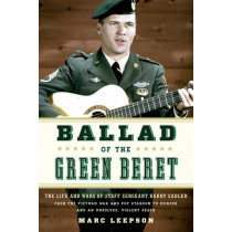 Ballad of the Green Beret: The Life and Wars of Staff Sergeant Barry Sadler from the Vietnam War and Pop Stardom to Murder and an Unsolved, Violent Death by Marc Leepson, 9780811717496