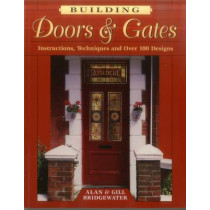 Building Doors and Gates: Instructions, Techniques and Over 100 Designs by Alan Bridgewater, 9780811726788