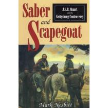 Saber & Scapegoat: J. E. B. Stuart and the Gettysburg Controversy by Mark Nesbitt, 9780811731027