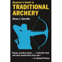 Beginner's Guide to Traditional Archery by B.J. Sorrells, 9780811731331