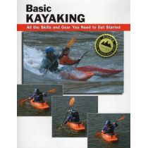 Basic Kayaking: All the Skills and Gear You Need to Get Started by Wayne Dickert, 9780811732109