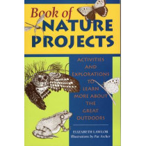 Book of Nature Projects: Activities and Explorations to Learn More About the Great Outdoors by Elizabeth P. Lawlor, 9780811734806