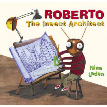 Roberto the Insect Architect by Nina Laden, 9780811824651