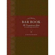 The Ultimate Bar Book: The Comprehensive Guide to Over 1,000 Cocktails by Mittie Hellmich, 9780811843515