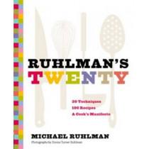 Ruhlman's Twenty: 20 Techniques 100 Recipes A Cook's Manifesto by Michael Ruhlman, 9780811876438