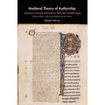 Medieval Theory of Authorship: Scholastic Literary Attitudes in the Later Middle Ages by Alastair Minnis, 9780812212570