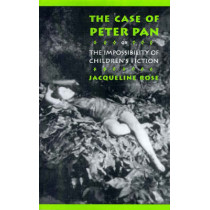 The Case of Peter Pan, or the Impossibility of Children's Fiction by Jacqueline Rose, 9780812214352