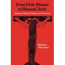 From Virile Woman to WomanChrist: Studies in Medieval Religion and Literature by Barbara Newman, 9780812215458