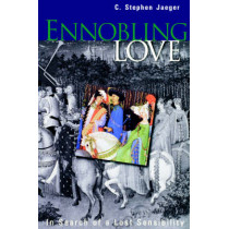 Ennobling Love: In Search of a Lost Sensibility by C. Stephen Jaeger, 9780812216912