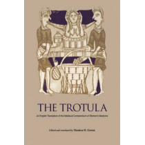 The Trotula: An English Translation of the Medieval Compendium of Women's Medicine by Monica H. Green, 9780812218084