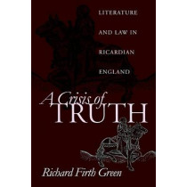 A Crisis of Truth: Literature and Law in Ricardian England by Richard Firth Green, 9780812218091