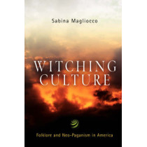 Witching Culture: Folklore and Neo-Paganism in America by Sabina Magliocco, 9780812218794