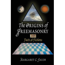 The Origins of Freemasonry: Facts and Fictions by Margaret C. Jacob, 9780812219883