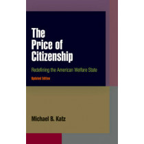 The Price of Citizenship: Redefining the American Welfare State by Michael B. Katz, 9780812220186