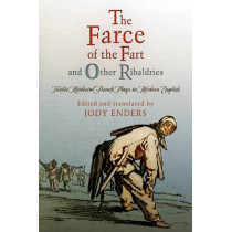 """""""The Farce of the Fart"""" and Other Ribaldries: Twelve Medieval French Plays in Modern English by Jody Enders, 9780812222517"""