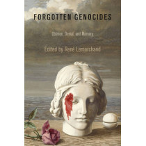Forgotten Genocides: Oblivion, Denial, and Memory by Rene Lemarchand, 9780812222630