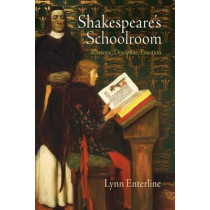 Shakespeare's Schoolroom: Rhetoric, Discipline, Emotion by Lynn Enterline, 9780812223712