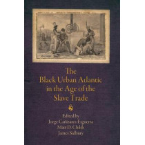 The Black Urban Atlantic in the Age of the Slave Trade by Jorge Canizares-Esguerra, 9780812223767
