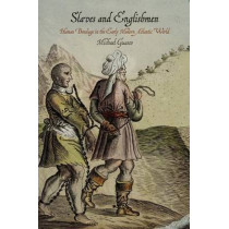 Slaves and Englishmen: Human Bondage in the Early Modern Atlantic World by Michael Guasco, 9780812223941