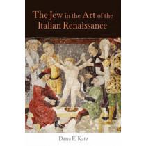 The Jew in the Art of the Italian Renaissance by Dana E. Katz, 9780812240856