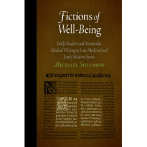 Fictions of Well-Being: Sickly Readers and Vernacular Medical Writing in Late Medieval and Early Modern Spain by Michael Solomon, 9780812242553