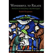 Wonderful to Relate: Miracle Stories and Miracle Collecting in High Medieval England by Rachel Koopmans, 9780812242799