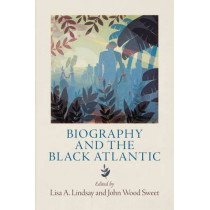 Biography and the Black Atlantic by Lisa A. Lindsay, 9780812245462