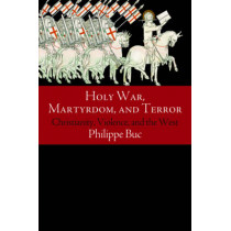 Holy War, Martyrdom, and Terror: Christianity, Violence, and the West by Philippe Buc, 9780812246858
