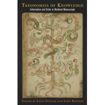 Taxonomies of Knowledge: Information and Order in Medieval Manuscripts by Emily Steiner, 9780812247596