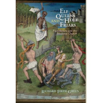 Elf Queens and Holy Friars: Fairy Beliefs and the Medieval Church by Richard Firth Green, 9780812248432