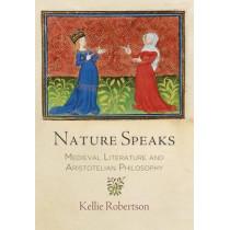 Nature Speaks: Medieval Literature and Aristotelian Philosophy by Kellie Robertson, 9780812248654