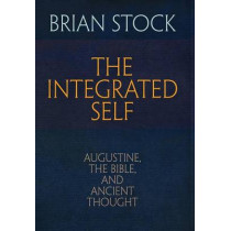 The Integrated Self: Augustine, the Bible, and Ancient Thought by Brian Stock, 9780812248715