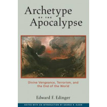 Archetype of the Apocalypse: Divine Vengeance, Terrorism, and the End of the World by Edward F. Edinger, 9780812695168