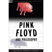 Pink Floyd and Philosophy: Careful with that Axiom, Eugene! by George A. Reisch, 9780812696363