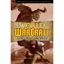 World of Warcraft and Philosophy: Wrath of the Philosopher King by Luke Cuddy, 9780812696738