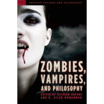 Zombies, Vampires, and Philosophy: New Life for the Undead by Richard Greene, 9780812696837