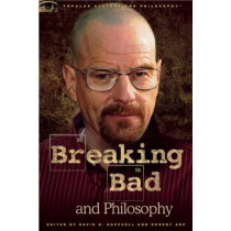 Breaking Bad and Philosophy: Badder Living through Chemistry by David R. Koepsell, 9780812697643