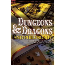 Dungeons and Dragons and Philosophy: Raiding the Temple of Wisdom by Jon Cogburn, 9780812697964