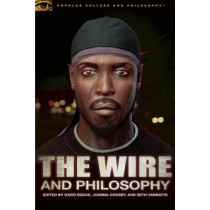 The Wire and Philosophy: This America, Man by David Bzdak, 9780812698237